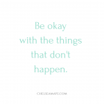 Be okay with the things that don't happen