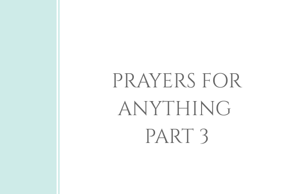 Prayers for Anything | Part 3